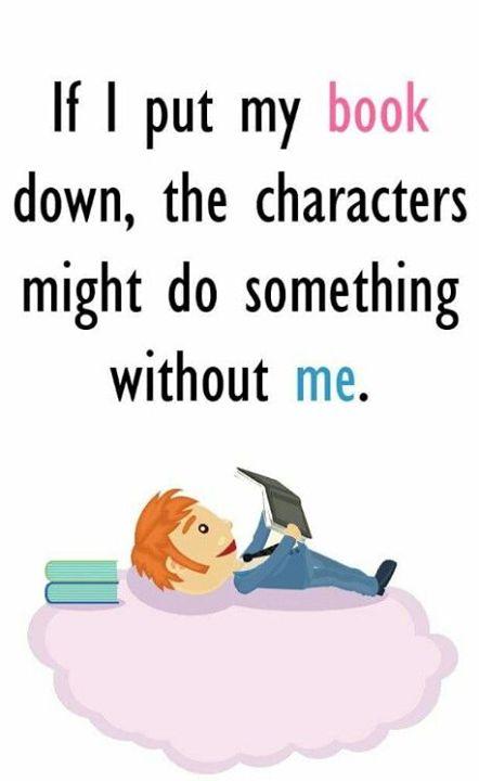 """""""Wenn ich mein Buch weglege, könnten die Charaktere etwas ohne mich tun."""""""